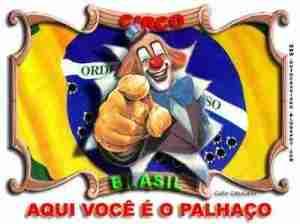 No Brasil você é o palhaço